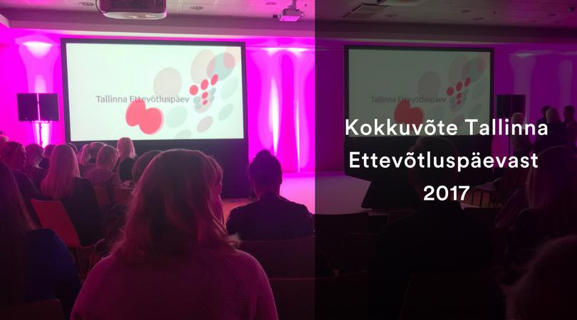 Kokkuvõte Tallinna Ettevõtluspäevast 2017