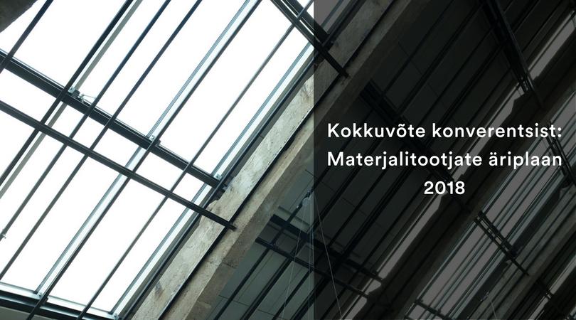 Kokkuvõte konverentsist: Materjalitootjate äriplaan 2018